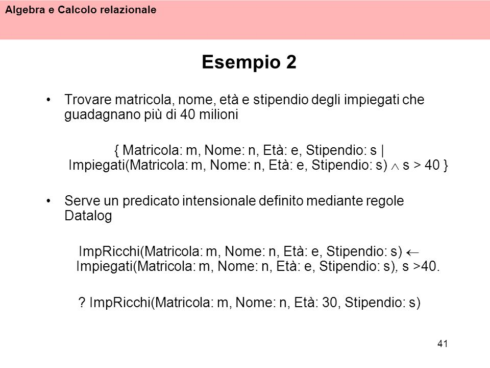 ImpRicchi(Matricola: m, Nome: n, Età: 30, Stipendio: s)