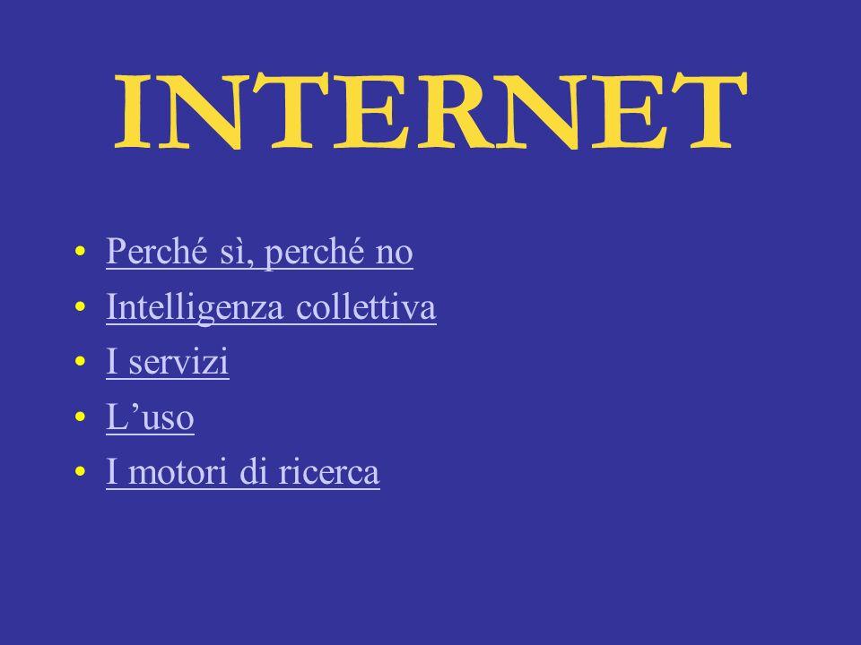 INTERNET Perché sì, perché no Intelligenza collettiva I servizi L'uso