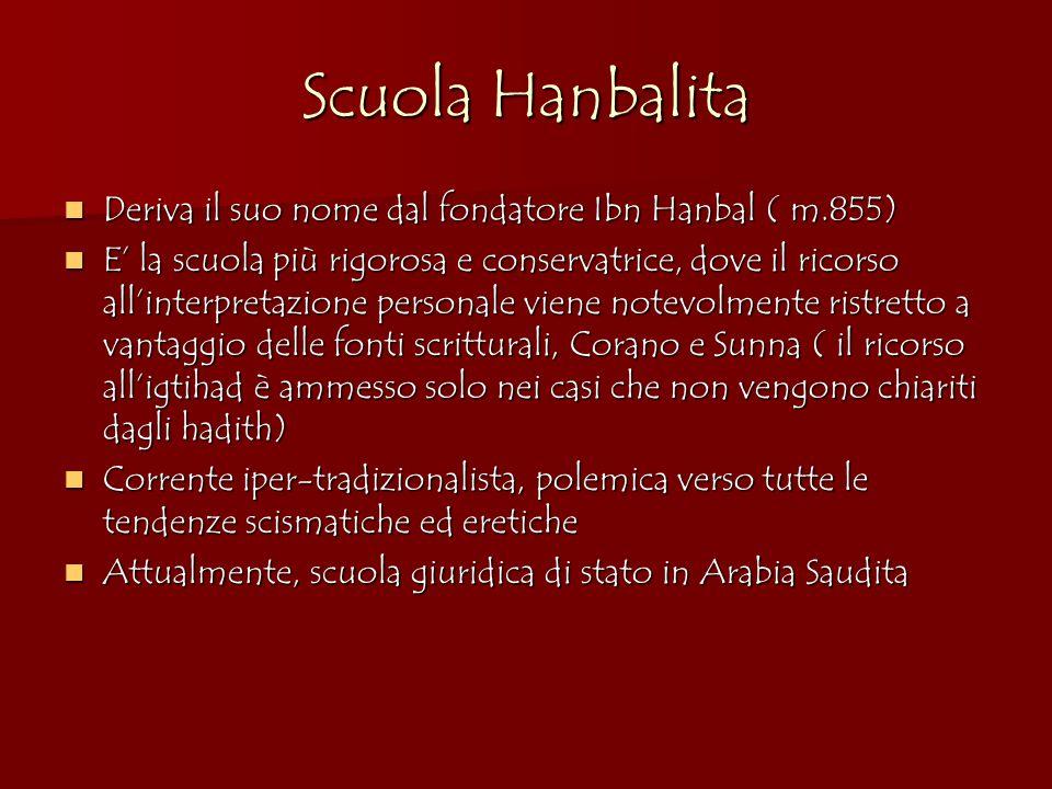Scuola Hanbalita Deriva il suo nome dal fondatore Ibn Hanbal ( m.855)