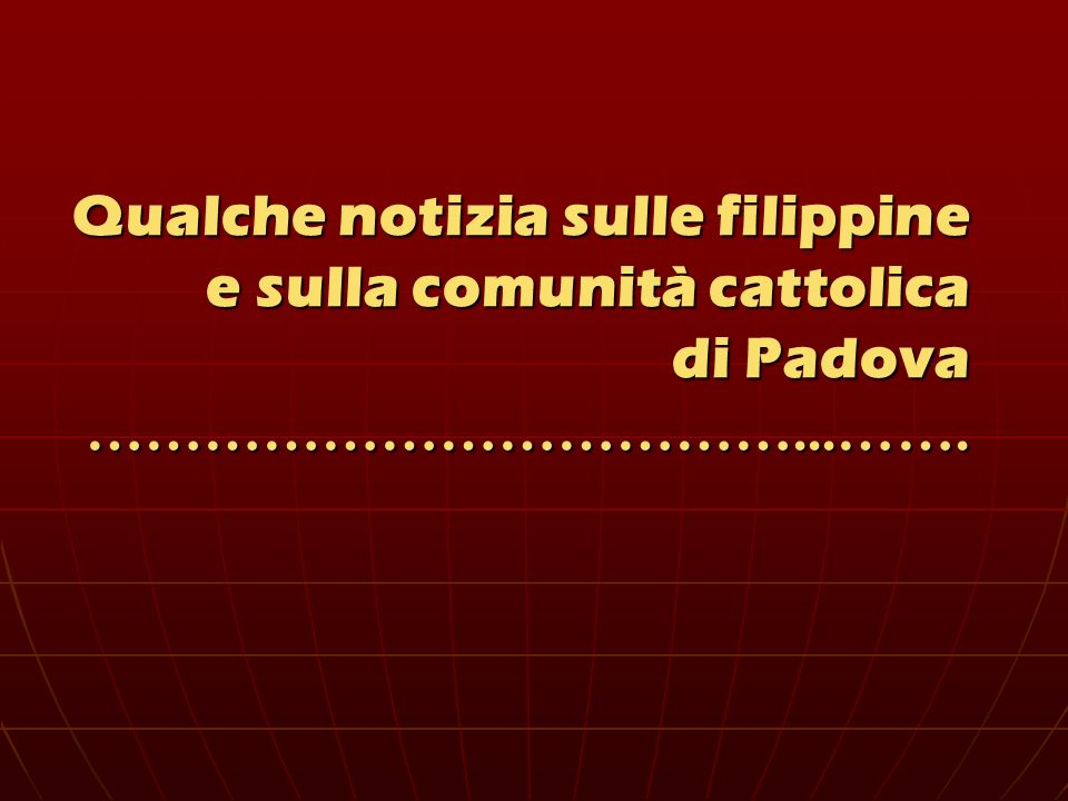 Qualche notizia sulle filippine e sulla comunità cattolica di Padova ………………………………...…….