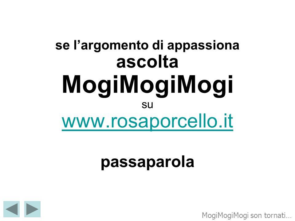 se l'argomento di appassiona ascolta MogiMogiMogi su www. rosaporcello