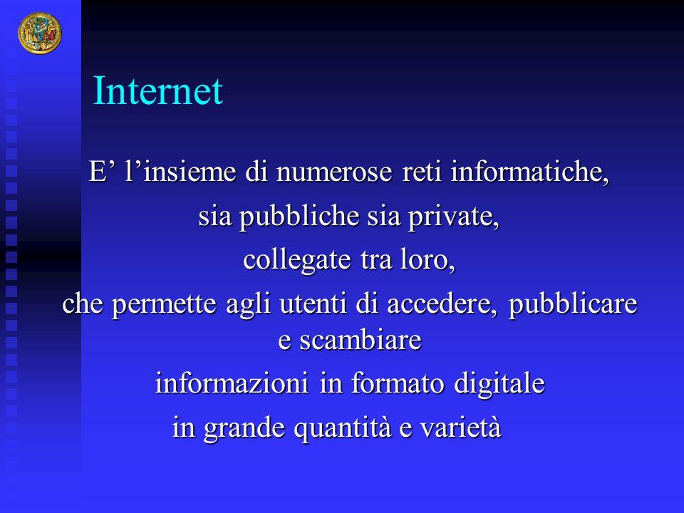 Internet E' l'insieme di numerose reti informatiche,