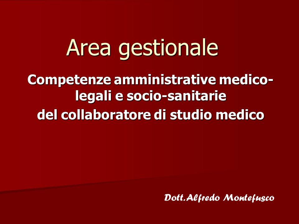Area gestionale Competenze amministrative medico-legali e socio-sanitarie. del collaboratore di studio medico.