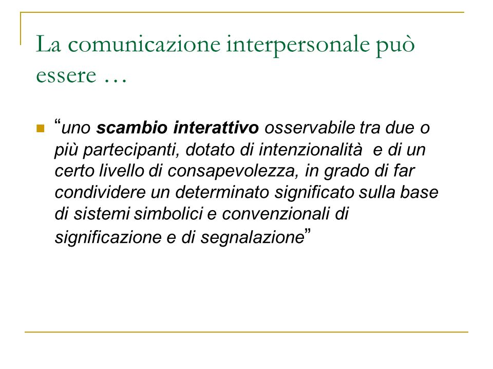 La comunicazione interpersonale può essere …