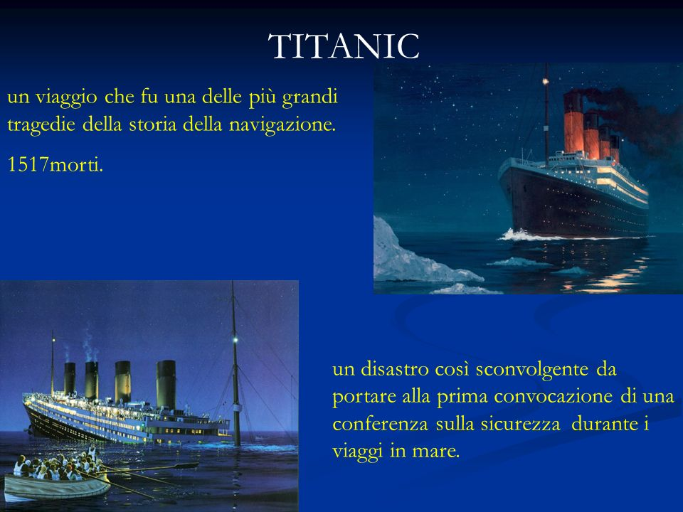 TITANIC un viaggio che fu una delle più grandi tragedie della storia della navigazione. 1517morti.