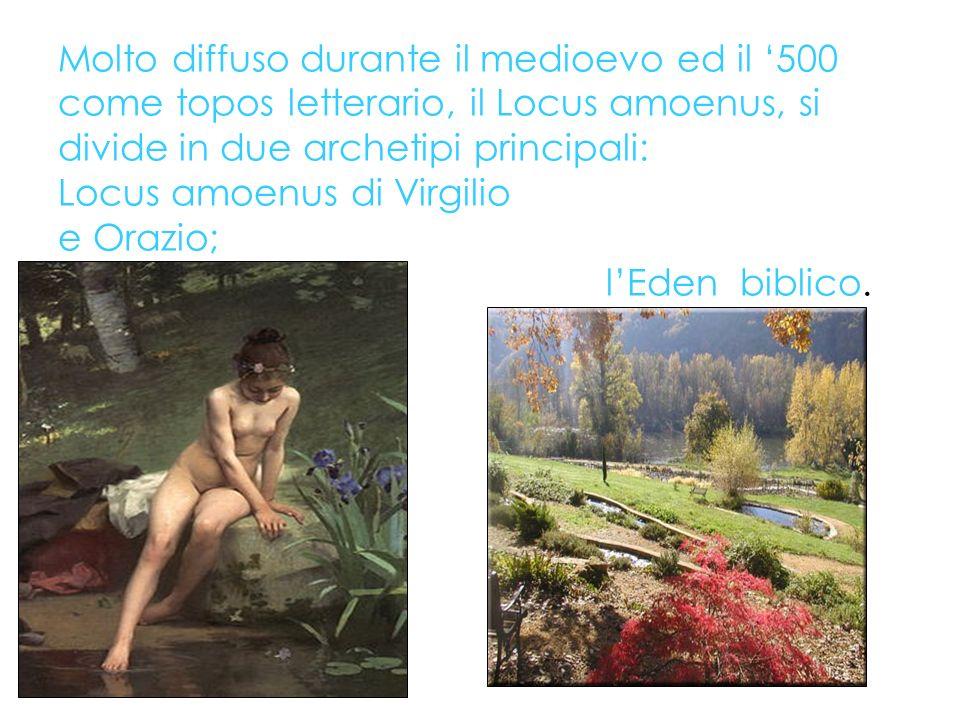 Molto diffuso durante il medioevo ed il '500 come topos letterario, il Locus amoenus, si divide in due archetipi principali: Locus amoenus di Virgilio e Orazio; l'Eden biblico.