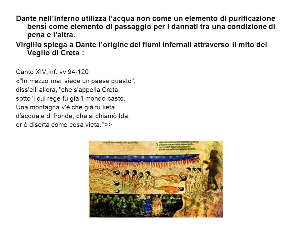 Dante nell'inferno utilizza l'acqua non come un elemento di purificazione bensì come elemento di passaggio per i dannati tra una condizione di pena e l'altra.