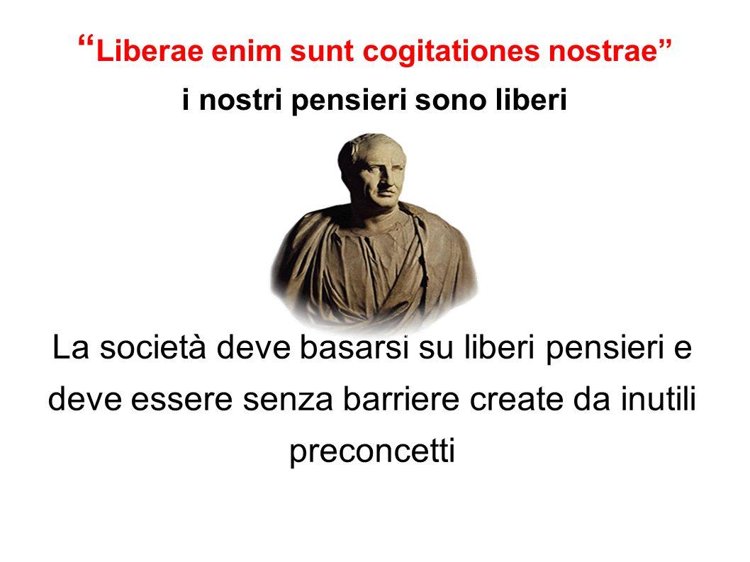 Liberae enim sunt cogitationes nostrae i nostri pensieri sono liberi