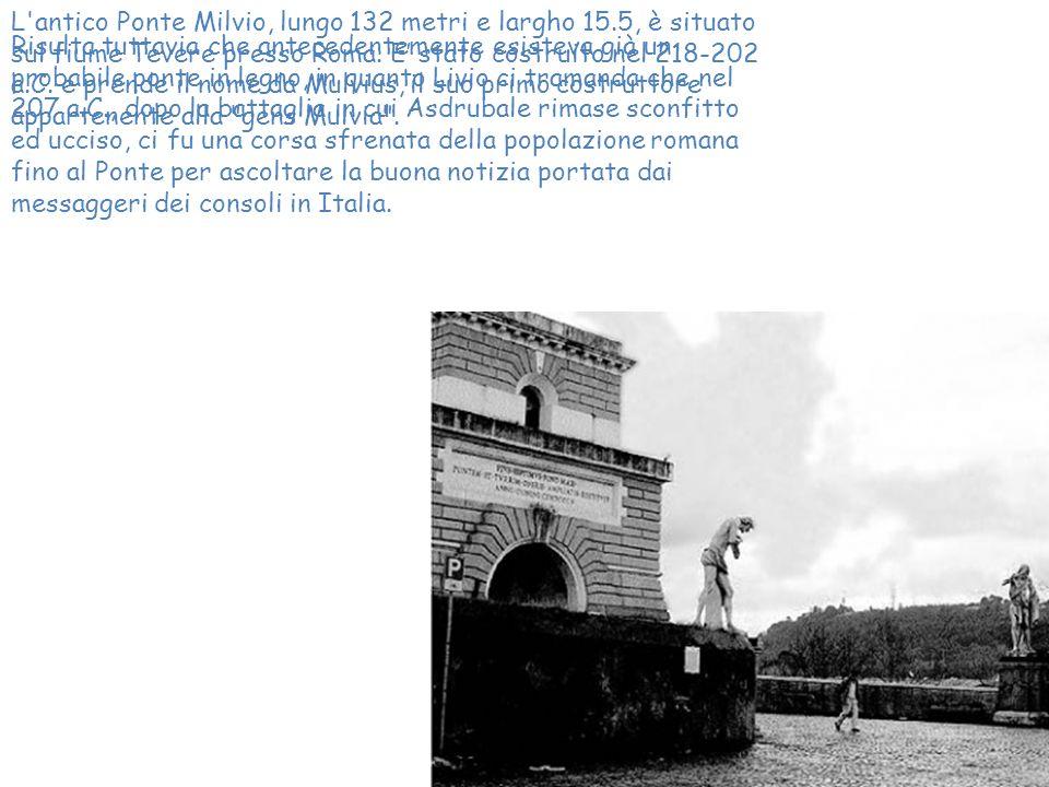 L antico Ponte Milvio, lungo 132 metri e largho 15