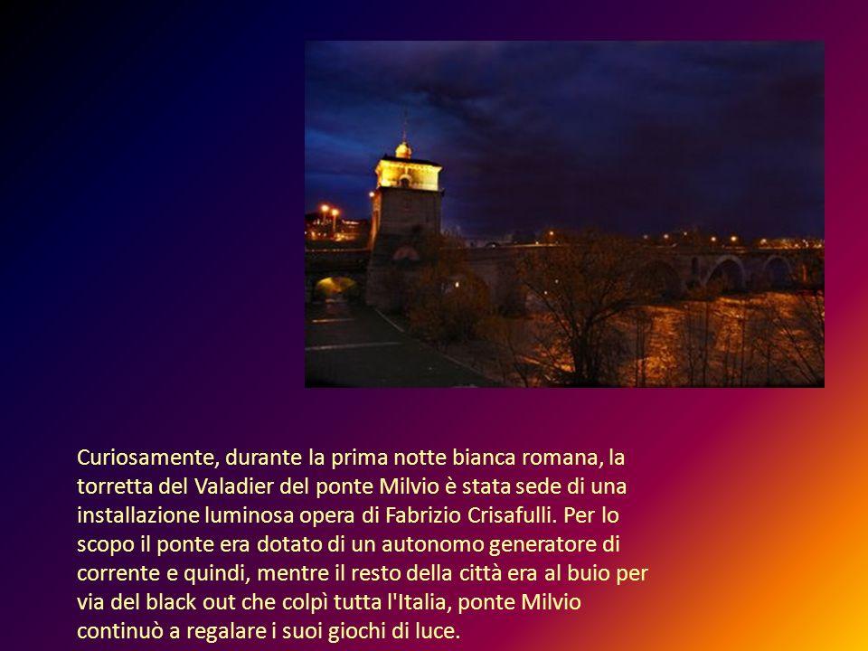 Curiosamente, durante la prima notte bianca romana, la torretta del Valadier del ponte Milvio è stata sede di una installazione luminosa opera di Fabrizio Crisafulli.