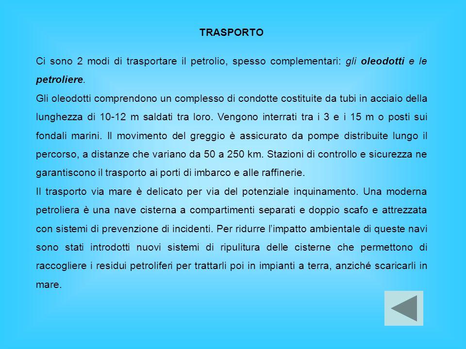 TRASPORTOCi sono 2 modi di trasportare il petrolio, spesso complementari: gli oleodotti e le petroliere.