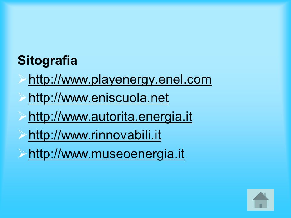 Sitografiahttp://www.playenergy.enel.com. http://www.eniscuola.net. http://www.autorita.energia.it.