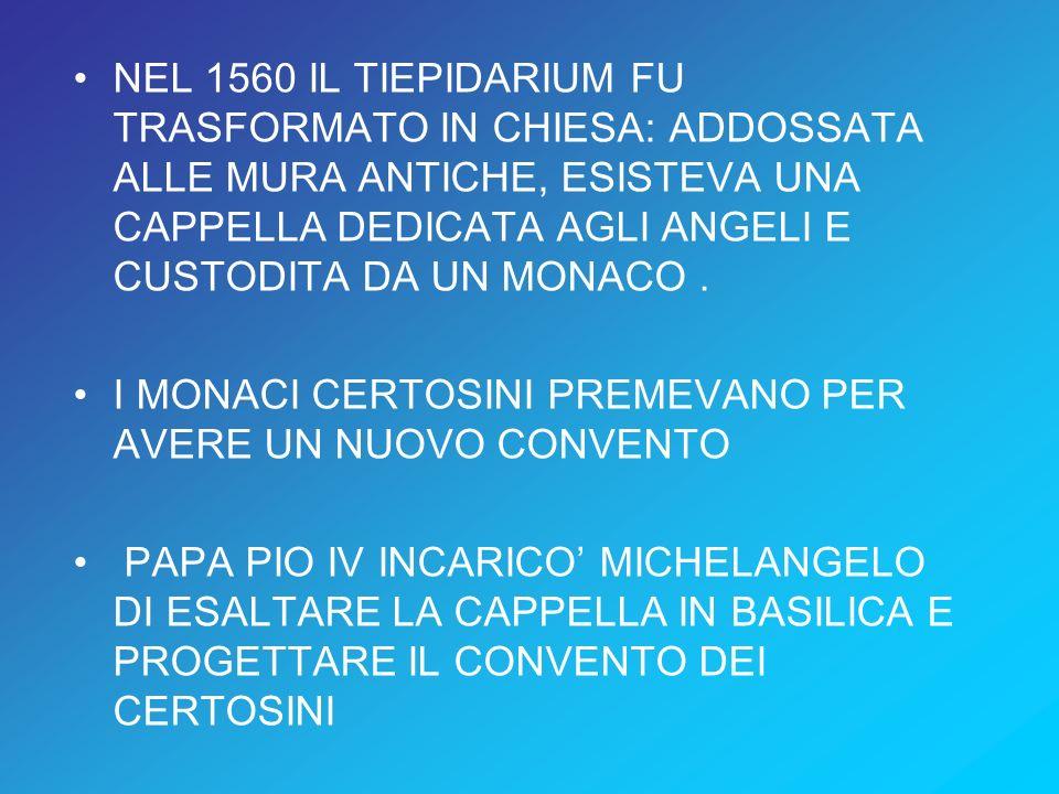 NEL 1560 IL TIEPIDARIUM FU TRASFORMATO IN CHIESA: ADDOSSATA ALLE MURA ANTICHE, ESISTEVA UNA CAPPELLA DEDICATA AGLI ANGELI E CUSTODITA DA UN MONACO .