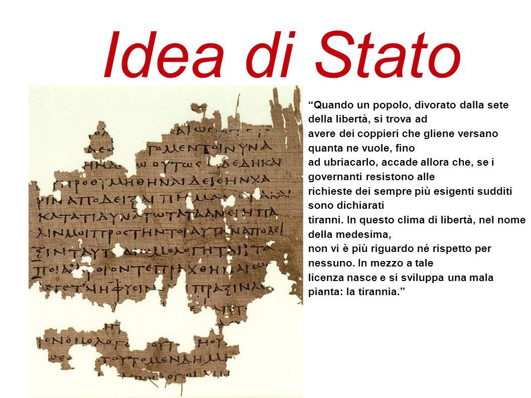 Idea di Stato Quando un popolo, divorato dalla sete della libertà, si trova ad. avere dei coppieri che gliene versano quanta ne vuole, fino.