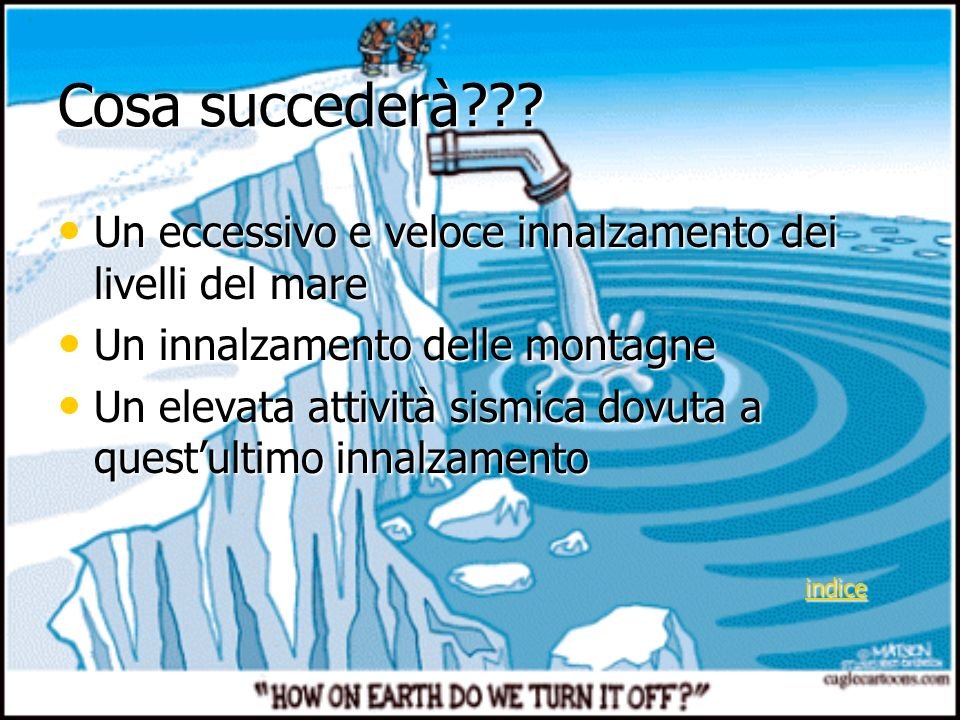 Cosa succederà Un eccessivo e veloce innalzamento dei livelli del mare. Un innalzamento delle montagne.