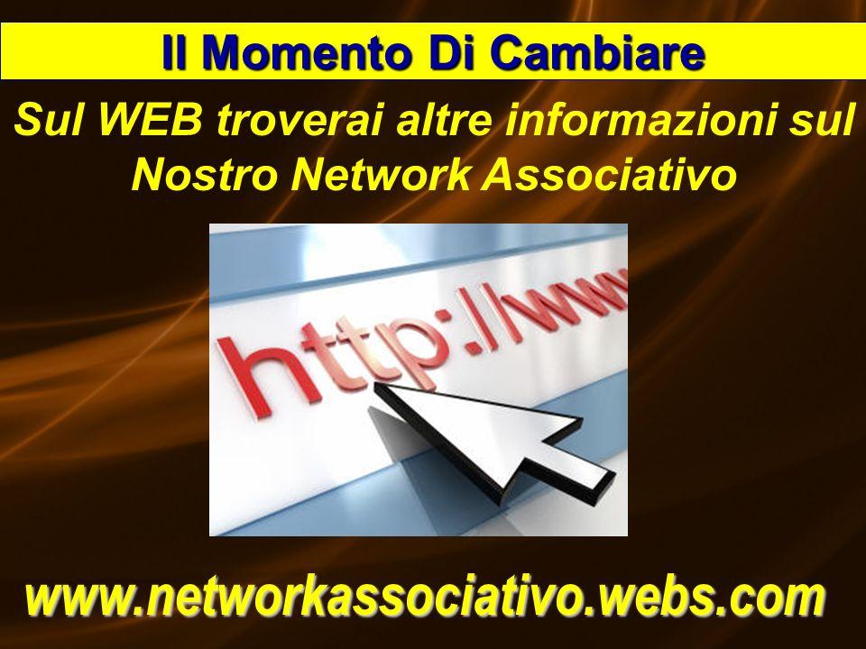 Sul WEB troverai altre informazioni sul Nostro Network Associativo