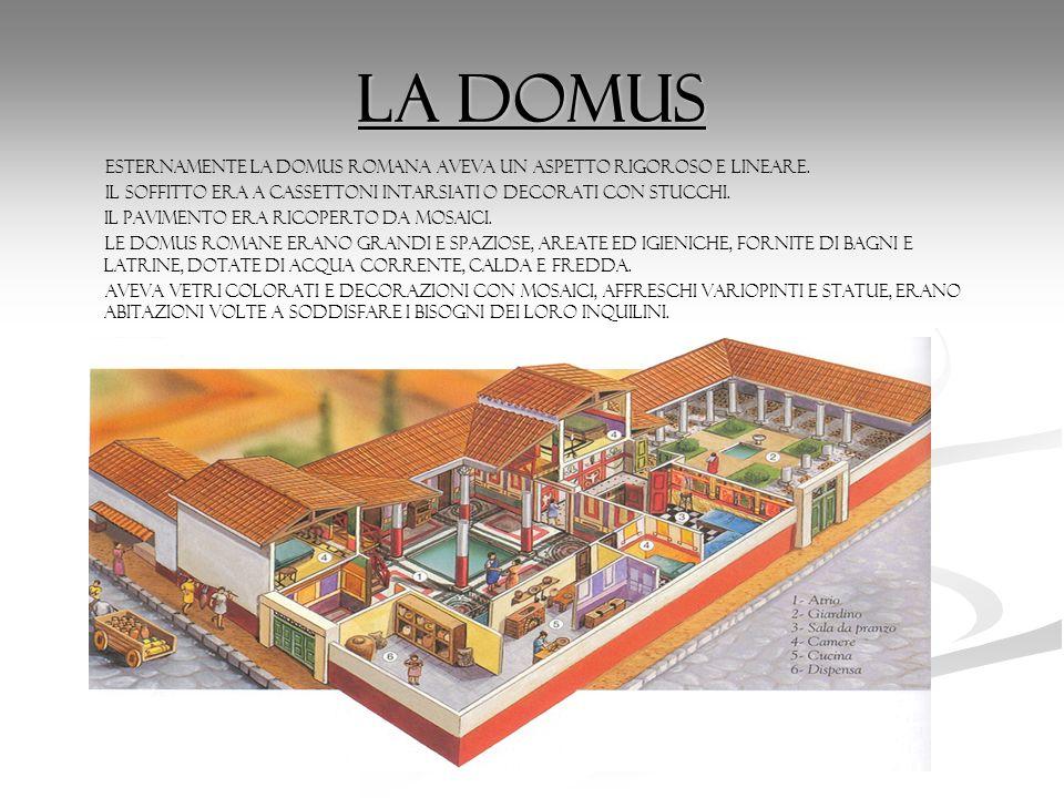 La domus ESTERNAMENTE LA DOMUS ROMANA AVEVA UN ASPETTO RIGOROSO E LINEARE. Il soffitto era a cassettoni intarsiati o decorati con stucchi.