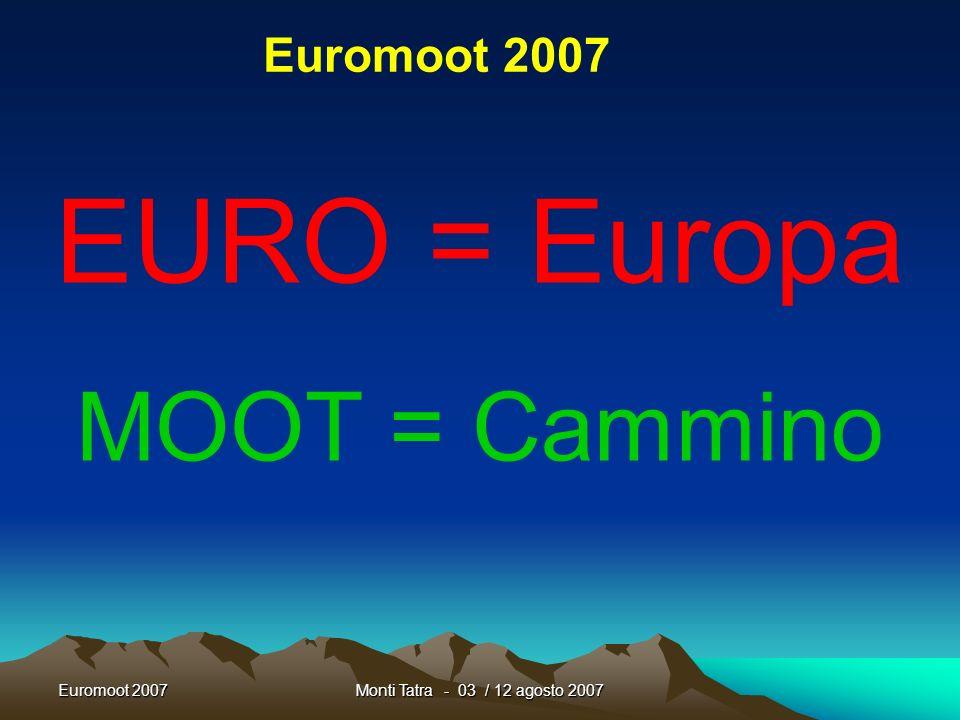 EURO = Europa MOOT = Cammino Euromoot 2007 Euromoot 2007