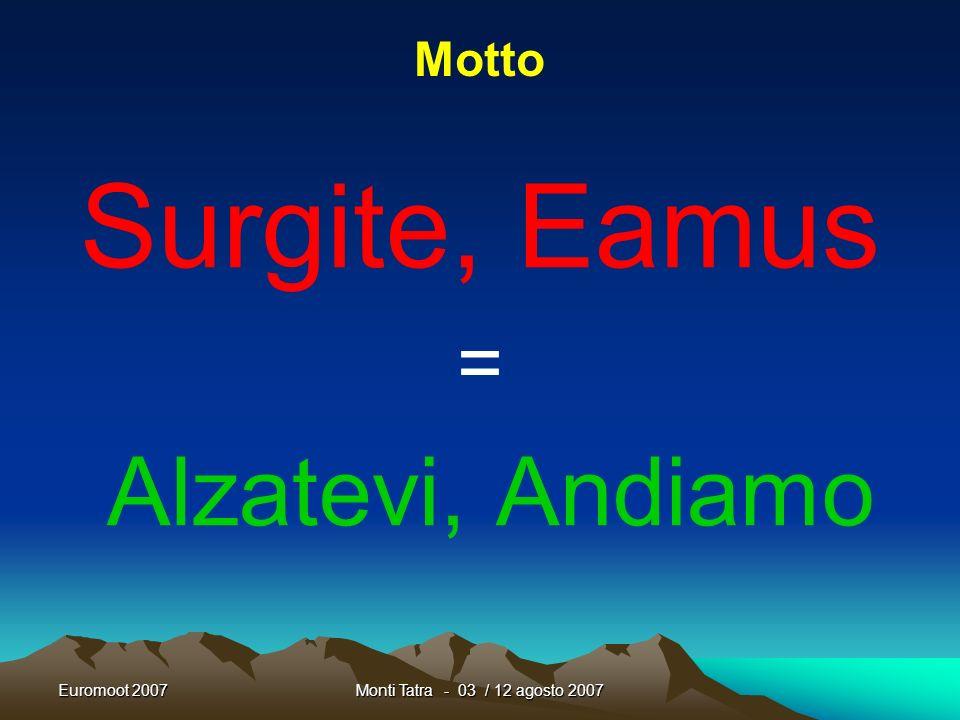 Surgite, Eamus = Alzatevi, Andiamo Motto Euromoot 2007