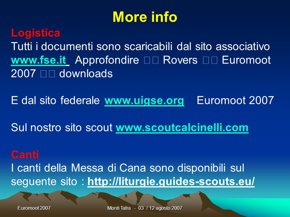 More info Logistica. Tutti i documenti sono scaricabili dal sito associativo www.fse.it Approfondire  Rovers  Euromoot 2007  downloads.
