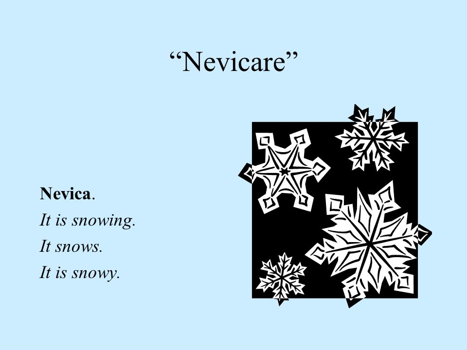 Nevicare Nevica. It is snowing. It snows. It is snowy.