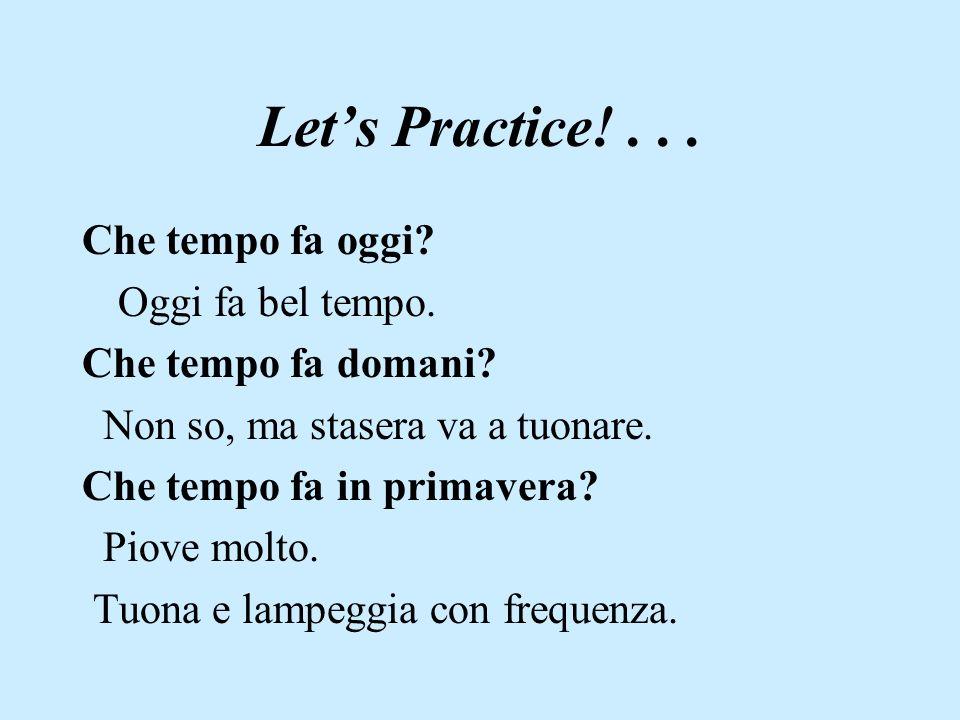 Let's Practice! . . . Che tempo fa oggi Oggi fa bel tempo.