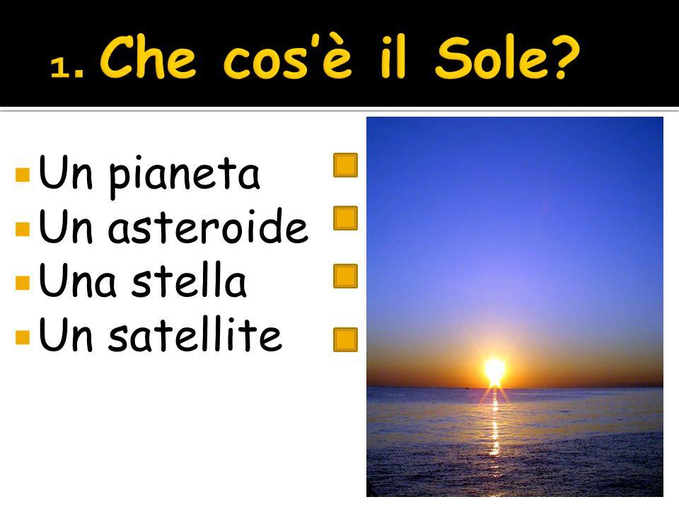 1. Che cos'è il Sole Un pianeta Un asteroide Una stella Un satellite