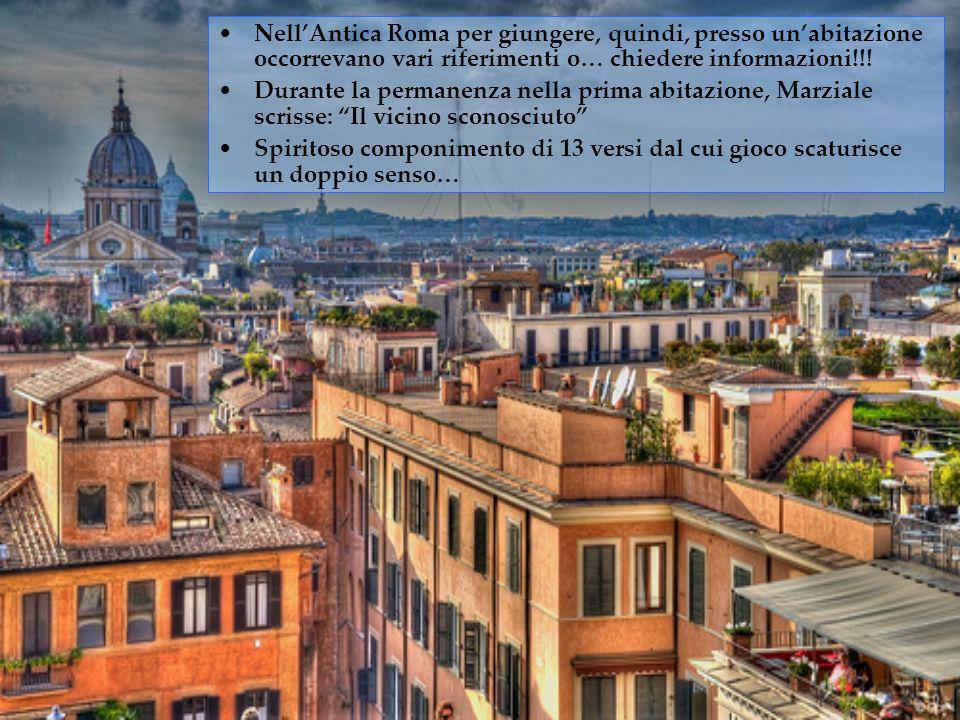 Nell'Antica Roma per giungere, quindi, presso un'abitazione occorrevano vari riferimenti o… chiedere informazioni!!!