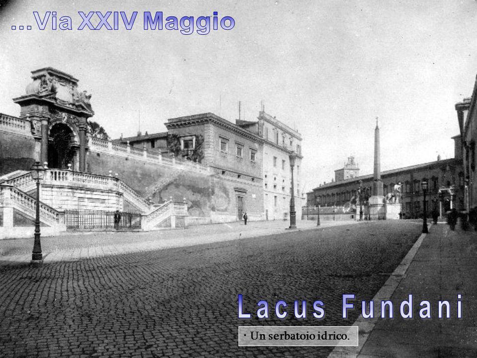 ...Via XXIV Maggio Lacus Fundani Un serbatoio idrico.