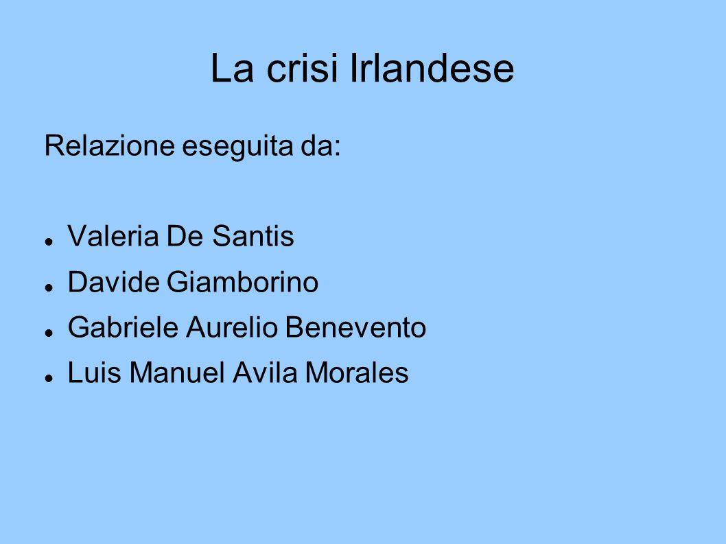 La crisi Irlandese Relazione eseguita da: Valeria De Santis