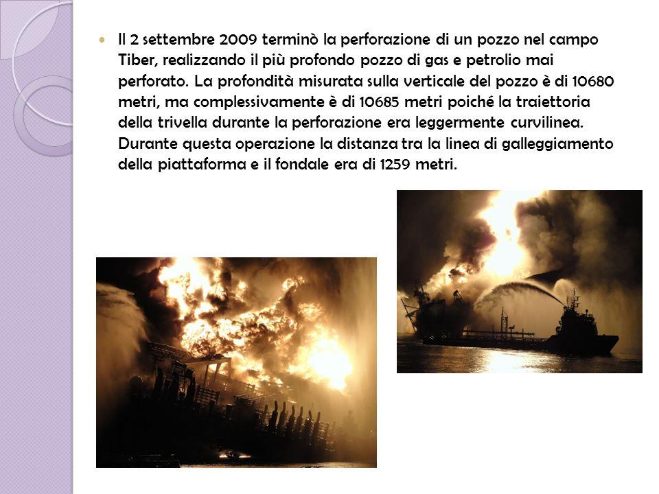 Il 2 settembre 2009 terminò la perforazione di un pozzo nel campo Tiber, realizzando il più profondo pozzo di gas e petrolio mai perforato.