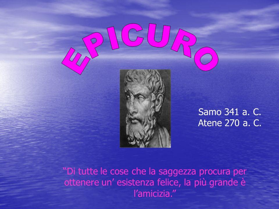 EPICURO Samo 341 a. C. Atene 270 a. C.