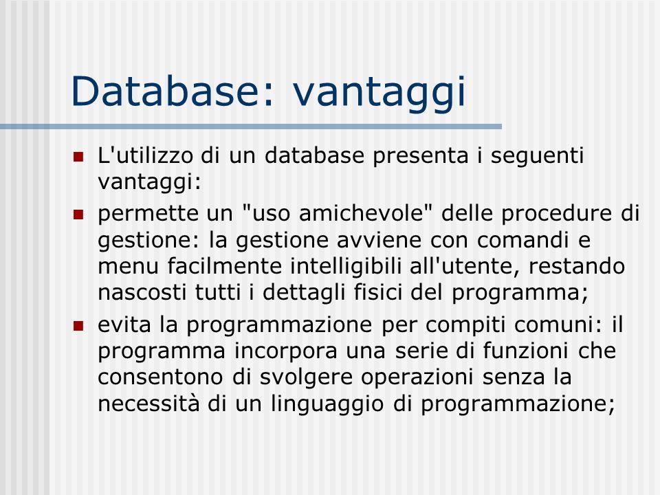 Database: vantaggi L utilizzo di un database presenta i seguenti vantaggi: