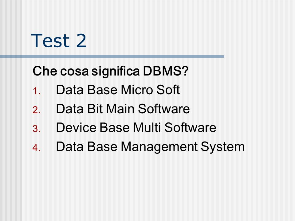 Test 2 Che cosa significa DBMS Data Base Micro Soft