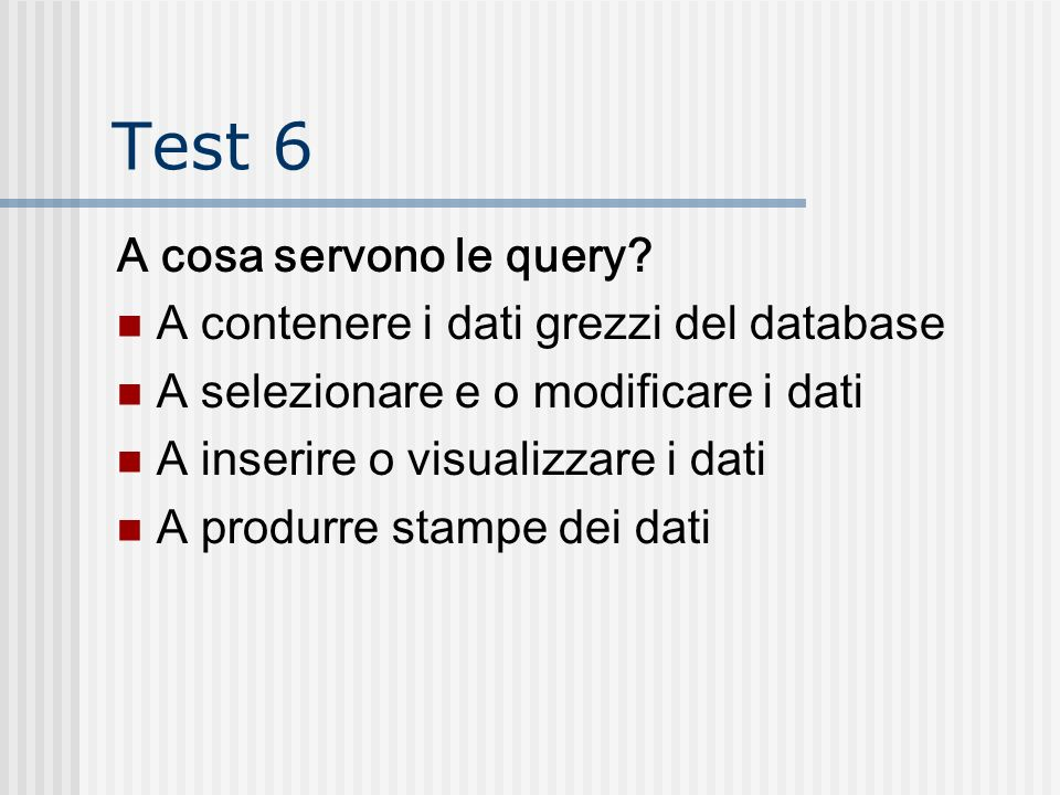 Test 6 A cosa servono le query A contenere i dati grezzi del database