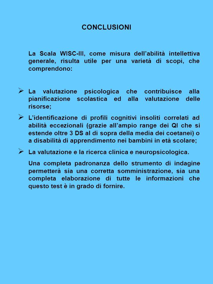 CONCLUSIONILa Scala WISC-III, come misura dell'abilità intellettiva generale, risulta utile per una varietà di scopi, che comprendono: