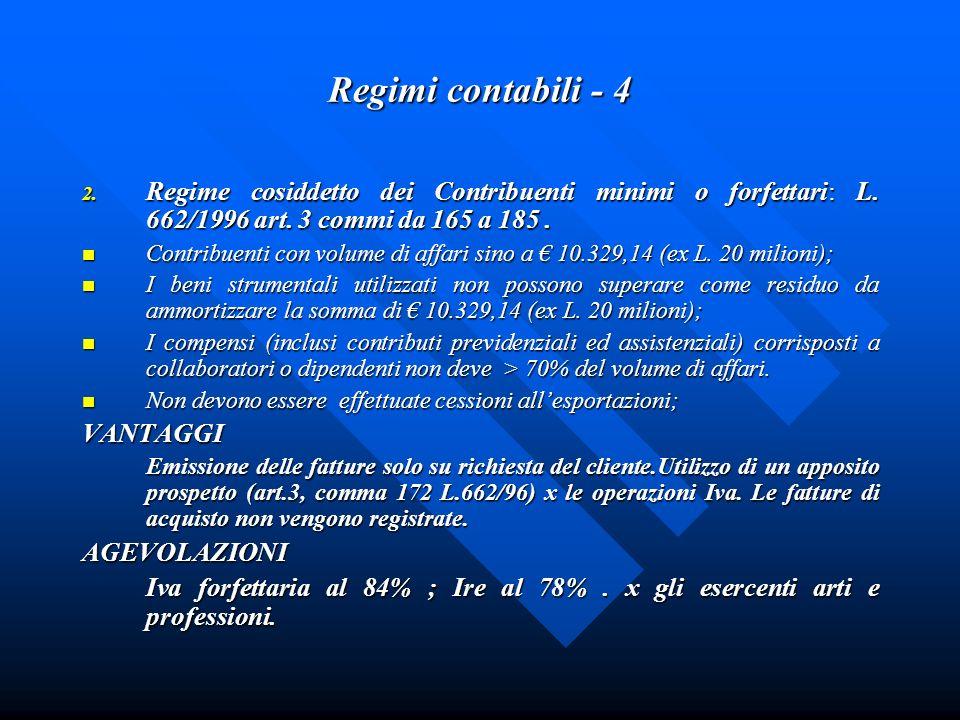 Regimi contabili - 4Regime cosiddetto dei Contribuenti minimi o forfettari: L. 662/1996 art. 3 commi da 165 a 185 .