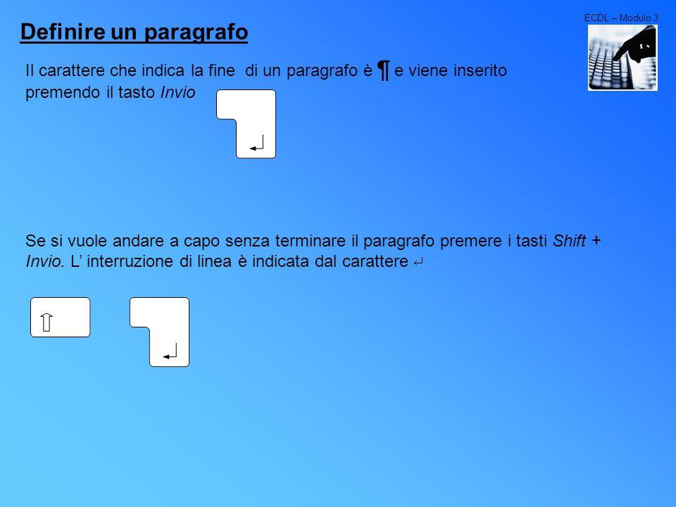 ECDL – Modulo 3Definire un paragrafo. Il carattere che indica la fine di un paragrafo è ¶ e viene inserito premendo il tasto Invio.