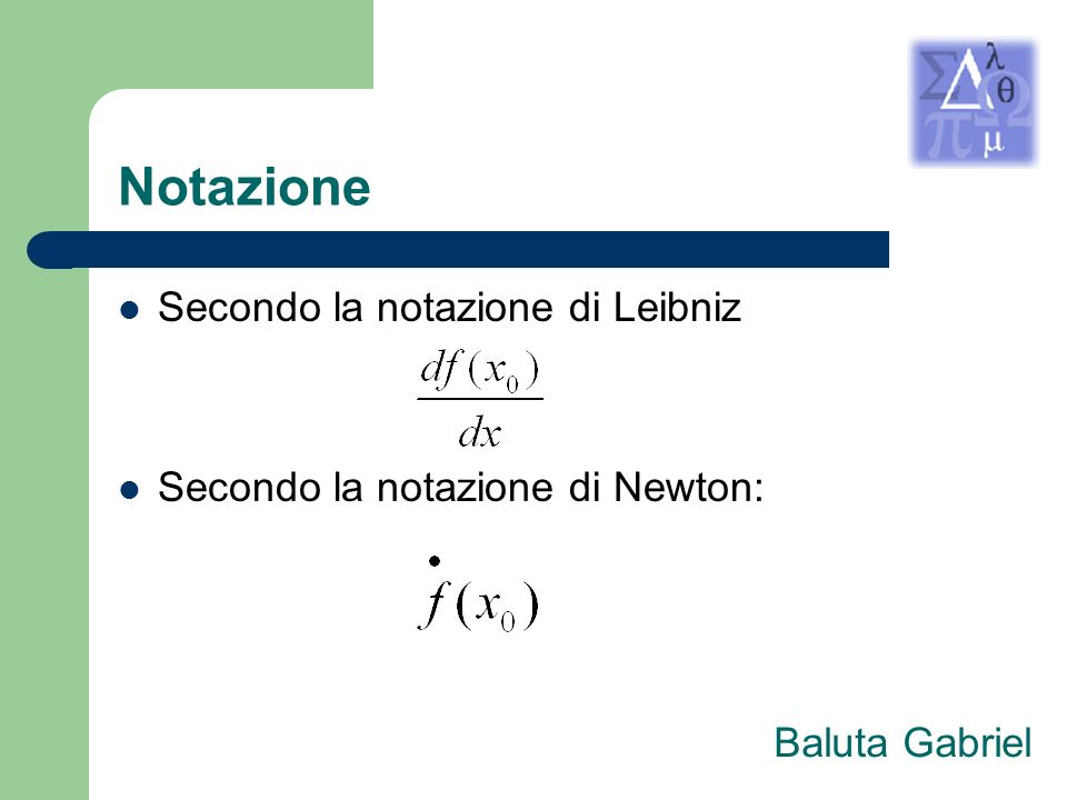 Notazione Secondo la notazione di Leibniz