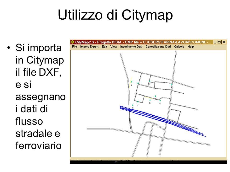 Utilizzo di Citymap Si importa in Citymap il file DXF, e si assegnano i dati di flusso stradale e ferroviario.