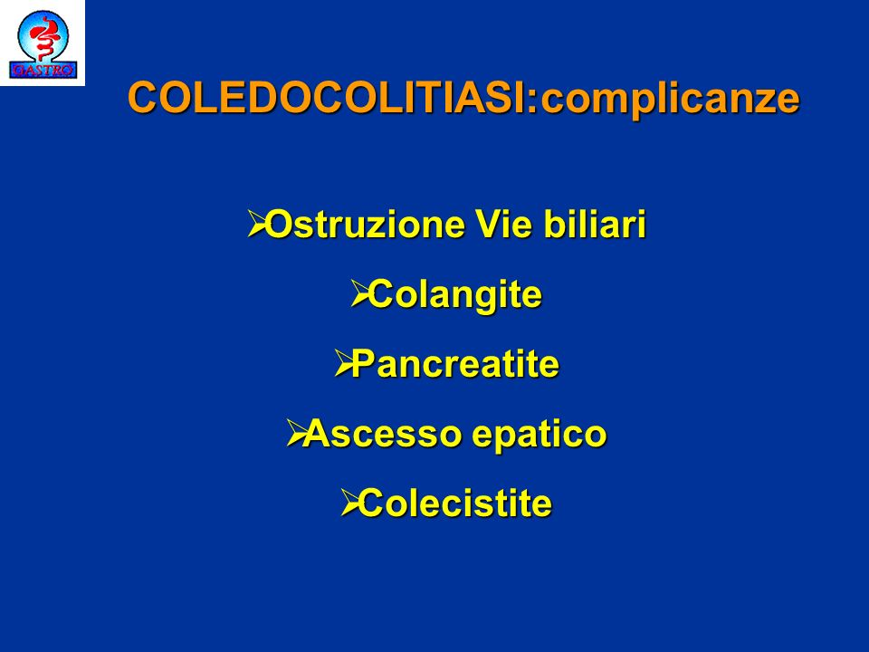COLEDOCOLITIASI:complicanze Ostruzione Vie biliari