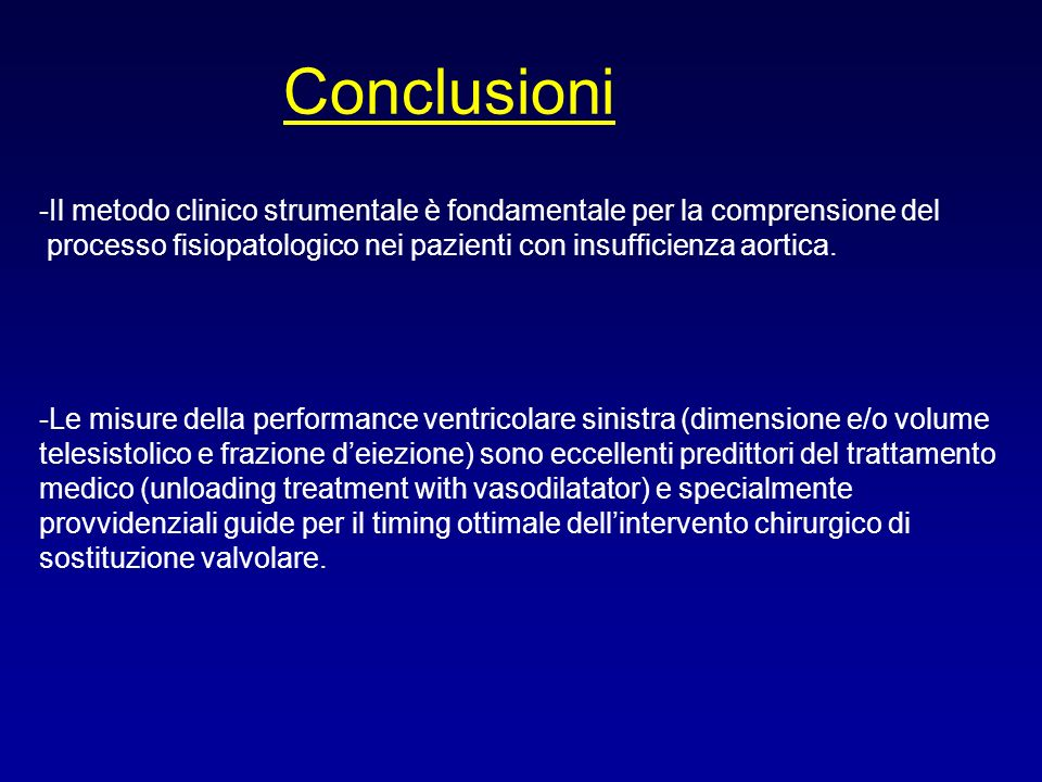 Conclusioni Il metodo clinico strumentale è fondamentale per la comprensione del. processo fisiopatologico nei pazienti con insufficienza aortica.