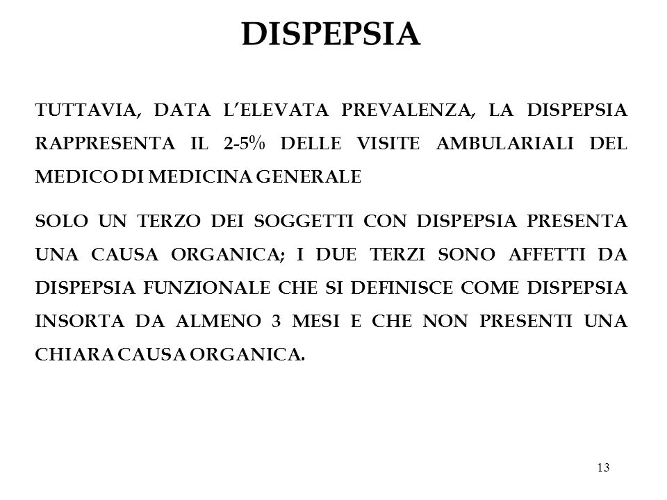 DISPEPSIA TUTTAVIA, DATA L'ELEVATA PREVALENZA, LA DISPEPSIA RAPPRESENTA IL 2-5% DELLE VISITE AMBULARIALI DEL MEDICO DI MEDICINA GENERALE.