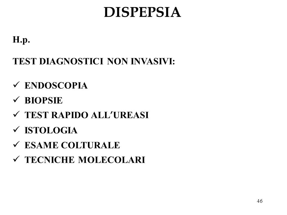 DISPEPSIA H.p. TEST DIAGNOSTICI NON INVASIVI: ENDOSCOPIA BIOPSIE