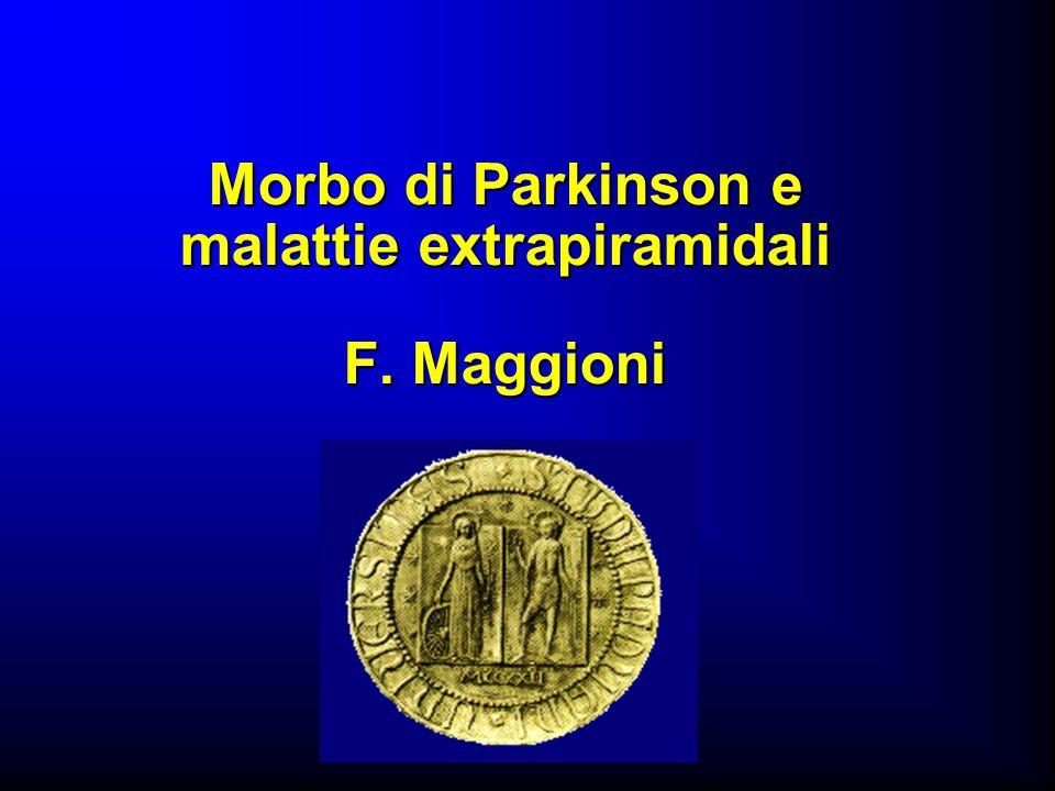 Morbo di Parkinson e malattie extrapiramidali F. Maggioni