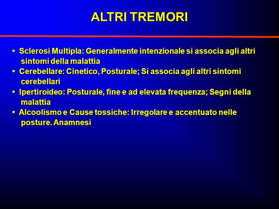 ALTRI TREMORI • Sclerosi Multipla: Generalmente intenzionale si associa agli altri. sintomi della malattia.