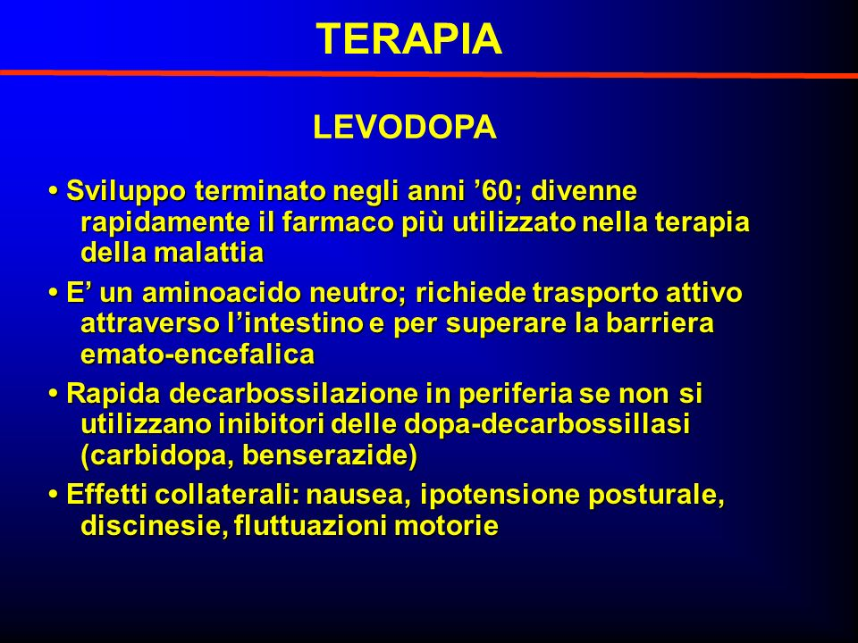 TERAPIA LEVODOPA. • Sviluppo terminato negli anni '60; divenne rapidamente il farmaco più utilizzato nella terapia della malattia.