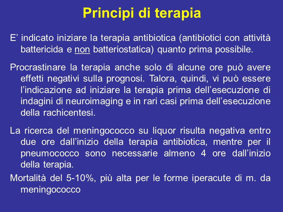 Principi di terapia E' indicato iniziare la terapia antibiotica (antibiotici con attività battericida e non batteriostatica) quanto prima possibile.