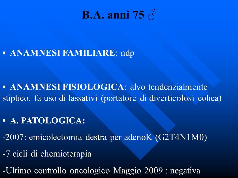 B.A. anni 75 ♂ • ANAMNESI FAMILIARE: ndp