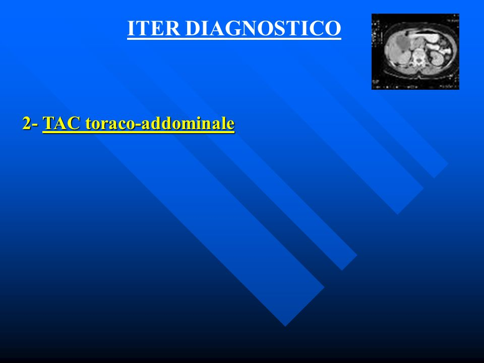 ITER DIAGNOSTICO 2- TAC toraco-addominale